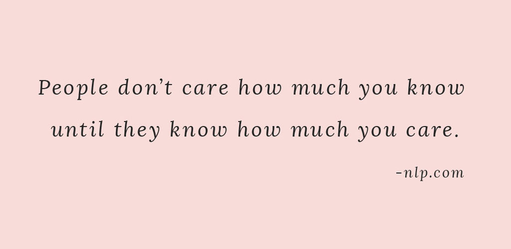 People don't care how much you know, until they know how much you care